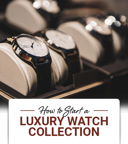 How to Start a Luxury Watch Collection