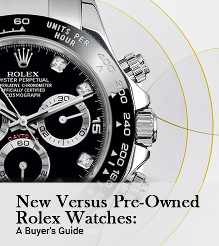 New Versus Pre-Owned Rolex Watches: A Buyer's Guide
